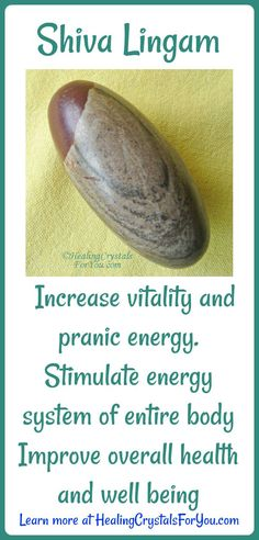 Shiva Lingam Increase vitality and pranic energy. Stimulate the energy system of the entire body to improve overall health and well being