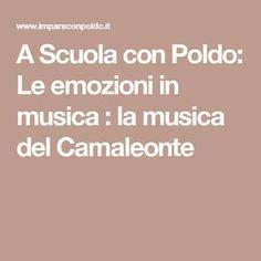 A Scuola con Poldo: Le emozioni in musica : la musica del Camaleonte