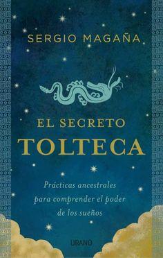 El secreto tolteca // Sergio Magaña // Urano Crecimiento personal (Ediciones Urano)