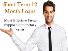 Short Term 12 Month Loans To Resolve Unwanted Fiscal Woes