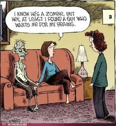 No Kidding - I know he's a zombie, but hey, at least I found a guy who wants me for my brains. Cartoon Jokes, Funny Cartoons, Funny Comics, Cartoon Ideas, Adult Cartoons, Adult Humor, Funny Shit, The Funny, Funny Jokes