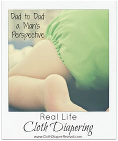 Cloth Diaper Revival: Real Life Cloth Diapering: Dear Dads {Dad's Perspective on Cloth Diapers}