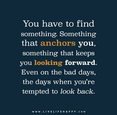 You Have to Find Something. Something That Anchors You
