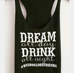 Dream All Day Drink All Night Tank Top. XS-XXL.