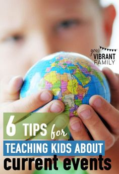 6 tips for teaching kids about current events. You will learn the tools needed to educated and prepare your children for world events. YourVibrantFamily.com