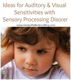 Auditory & Visual Hypersensitivities – What is Sensory Processing Disorder? series | www.GoldenReflectionsBlog.com