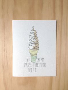 Ice Cream Makes Everything better by HartlandBrooklyn on Etsy, $4.50