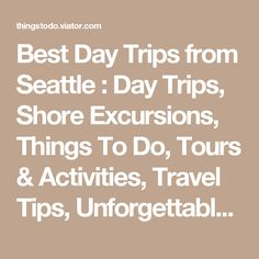 Best Day Trips from Seattle : Day Trips, Shore Excursions, Things To Do, Tours & Activities, Travel Tips, Unforgettable Experiences | Seattle Things to Do