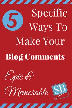 5 Specific Ways To Make Your Comments Epic & Memorable