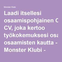 Laadi itsellesi osaamispohjainen CV, joka kertoo työkokemuksesi osaamisten kautta - Monster Klubi - Innostava työelämä on hieno homma.
