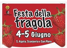 2016-Sagra delle Fragola, Strawberry Festival, June 4-5, in Sant' Agata (Scarperia-Florence); local and regional products exhibit and sale from 3-11 p.m. on June 4 and 10 a.m.-11 p.m. on June 5; food booths featuring local specialties open on 7 p.m. and, on June 5, also at noon; entertainment for children; live music and dancing.