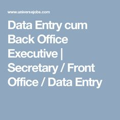 Looking For Data Entry Back Office Executive Job We Have Opening In Secretary Front Required 1 Years
