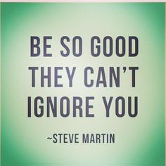 be so good they cant ignore you steve martin