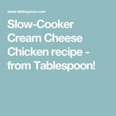 Slow-Cooker Cream Cheese Chicken recipe - from Tablespoon!