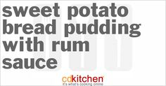 recipe for Sweet Potato Bread Pudding with Rum Sauce made with eggs ...