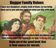 """Atheism, Religion, God is Imaginary, The Bible, Bible Verse, Genesis, Children, Child Abuse, Women, Bigotry, Sexism, Misogyny, Morality. Duggar Family Values. Right out of the """"good book"""" that is their source for """"morals."""""""