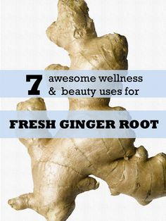 7 Uses For Fresh Ginger Root   Natural Beauty & Wellness Tips   The Tao of Dana