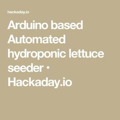 Arduino based Automated hydroponic lettuce seeder • Hackaday.io