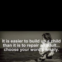 It is easier to build up a child than it is to repair an adult via Carin Kerr