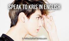 Speak to Kris in English... and tell him he's sexy ;)