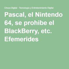 Pascal, el Nintendo 64, se prohibe el BlackBerry, etc. Efemerides