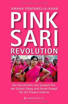Pink Sari Revolution: Die Geschichte von Sampat Pal, der Gulabi Gang und ihrem Kampf für die Frauen Indiens von Amana Fontanella-Khan und weiteren, http://www.amazon.de/dp/3446245030/ref=cm_sw_r_pi_dp_Pkrztb1NS23DW