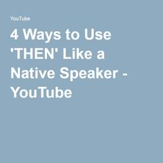 4 Ways to Use 'THEN' Like a Native Speaker - YouTube