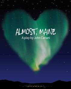 Almost Maine (I just went and saw this play done at my high school and I honestly loved it! It was an amazing play!) ❤