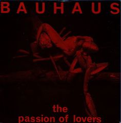 Bauhaus - The Passion Of Lovers (7'') (BEG 59) (1981).