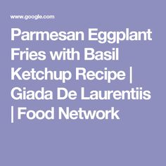 Parmesan Eggplant Fries with Basil Ketchup Recipe | Giada De Laurentiis | Food Network