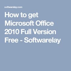 How to get Microsoft Office 2010 Full Version Free - Softwarelay