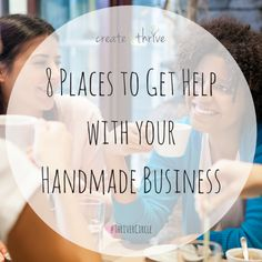 8 Places to Get Help with your Handmade Business | Create & Thrive