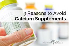 Calcium supplements may increase the risk of heart disease, and don't strengthen bones. Here's how to ensure strong bones and calcium absorption.