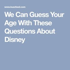 We Can Guess Your Age With These Questions About Disney