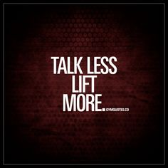 """""""Talk less. Lift more."""" #gymquotes"""