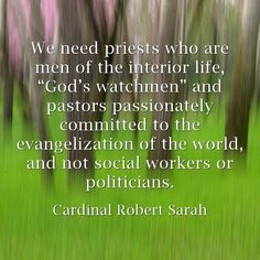 """We need priests who are men of the interior life, """"God's..."""