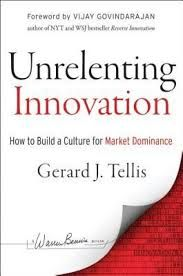 Unrelenting innovation  : how to build a culture for market dominance / Tellis, Gerard J.