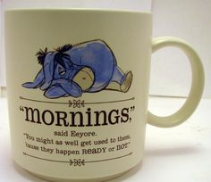 "Eeyore ""Mornings"" Coffee Mug from Winnie the Pooh Eeyore Quotes, Winnie The Pooh Quotes, Winnie The Pooh Friends, Keramik Design, Disney Cups, Coffee Cups, Tea Cups, Coffee Coffee, Cute Mugs"
