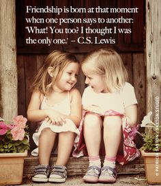 This photo and quote show how friendship bonds begin at a young age and is carried on throughout ones life. Certain friendships may change or end but no matter what people always have some sort of friendship bond with others.