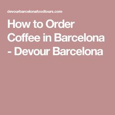How to Order Coffee in Barcelona - Devour Barcelona