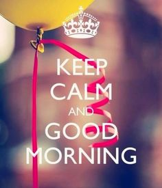Good Morning Posters, Good Morning Quotes, Keep Calm Posters, Keep Calm Quotes, Good Morning Good Night, Good Morning Wishes, Keep Calm Wallpaper, Season Quotes, Keep Calm Signs