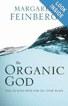 The Organic God: Fall in Love with God All Over Again: Margaret Feinberg: 9780310329862: Amazon.com: Books