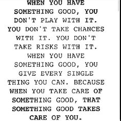 when you have something good, you don't play with it.