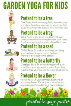 Garden Yoga for Kids: Free Printable Poster: Take a walk through nature with this garden themed yoga routine for kids. Suitable for use toddlers to school aged children. Includes a free printable poster to use in the home or classroom. Yoga For Kids, Exercise For Kids, Kids Workout, Children Exercise, Kids Yoga Poses, Children Health, Toddler Exercise, Kids Health, Teaching Yoga To Kids