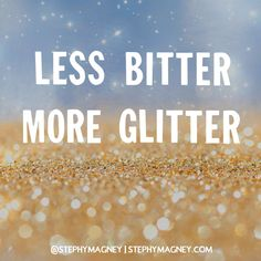 Less Bitter, more GLITTER!