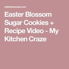 Easter Blossom Sugar Cookies + Recipe Video - My Kitchen Craze
