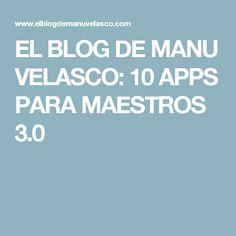 EL BLOG DE MANU VELASCO: 10 APPS PARA MAESTROS 3.0