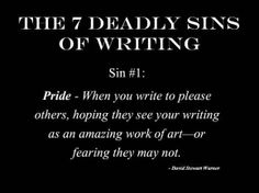 Pride is the first sin of writing.