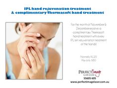 IPL hand rejuvenation treatment and Thermasoft treatment special available for November and December.