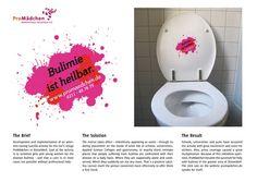 """""""Bulimie ist heilbar"""" - """"La bulimia è curabile"""". E' il messaggio lanciato dalla casa di cura per ragazze affette da bulimia, Madchen, a Düsseldorf in Germania. L'agenzia WPP ha creato questi stickers che dovrebbero richiamare, in modo non disgustoso, gli schizzi del vomito, applicandoli sulle parti inferiori dei coperchi dei gabinetti nei bagni femminili delle università."""